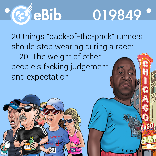 "20 things ""back-of-the-pack"" runners  should stop wearing during a race:   1-20: The weight of other  people's f*cking judgement  and expectation"