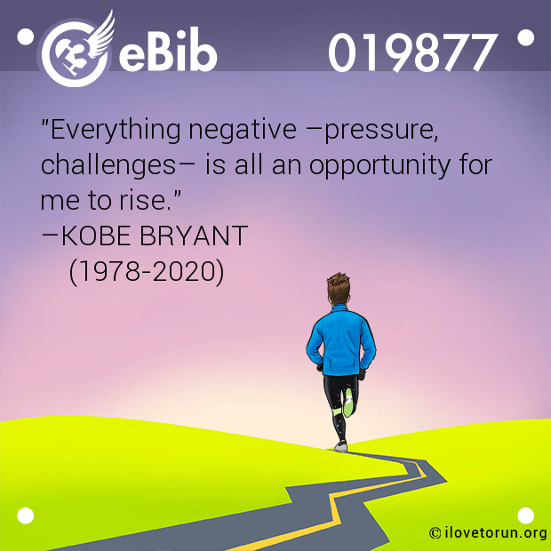 """Everything negative –pressure,  challenges– is all an opportunity for me to rise.""  –KOBE BRYANT     (1978-2020)"