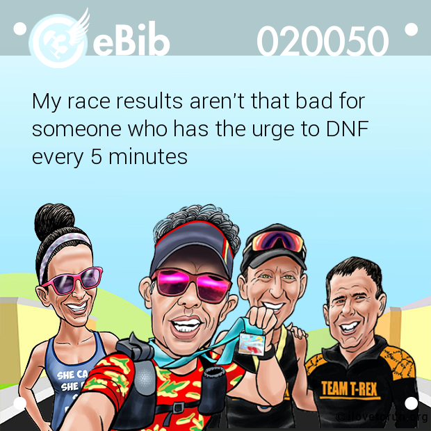 My race results aren't that bad for  someone who has the urge to DNF every 5 minutes