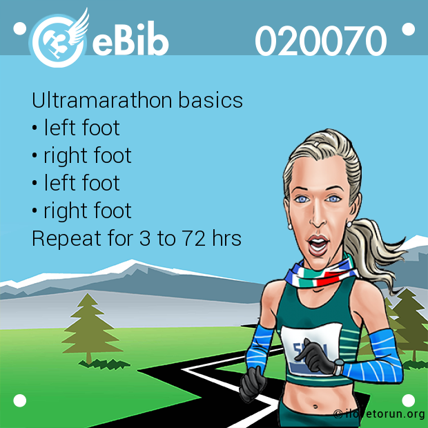 Ultramarathon basics • left foot • right foot • left foot • right foot Repeat for 3 to 72 hrs