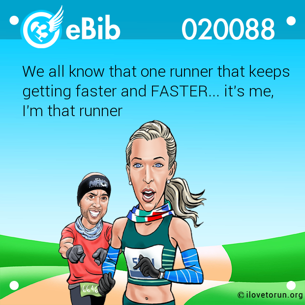 We all know that one runner that keeps getting faster and FASTER... it's me,  I'm that runner