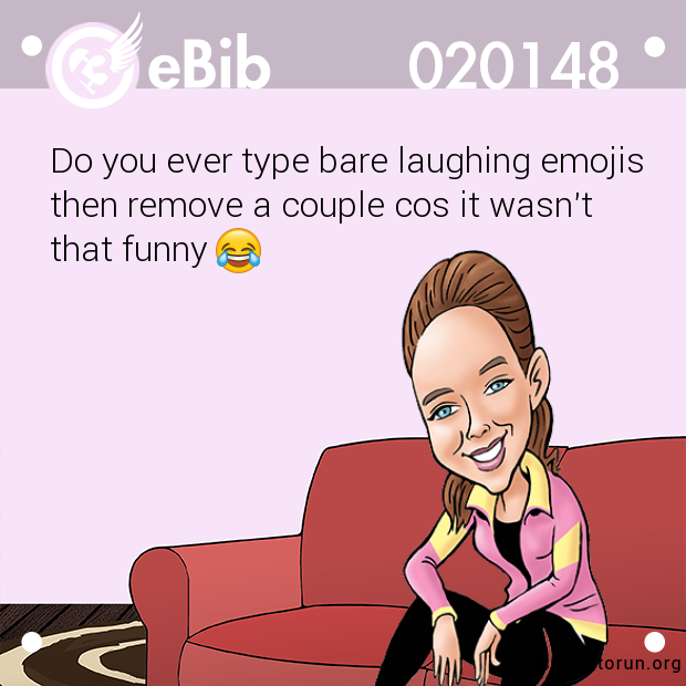 Do you ever type bare laughing emojis