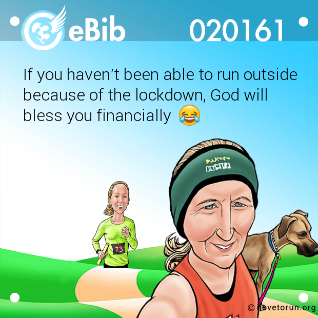 If you haven't been able to run outside because of the lockdown, God will  bless you financially