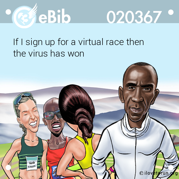 If I sign up for a virtual race then  the virus has won