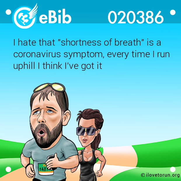 "I hate that ""shortness of breath"" is a coronavirus symptom, every time I run uphill I think I've got it"
