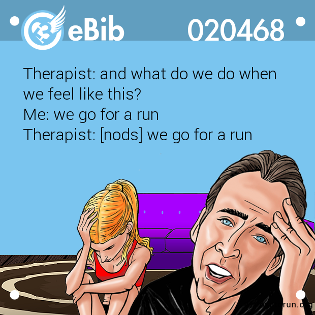 Therapist: and what do we do when  we feel like this?  Me: we go for a run   Therapist: [nods] we go for a run