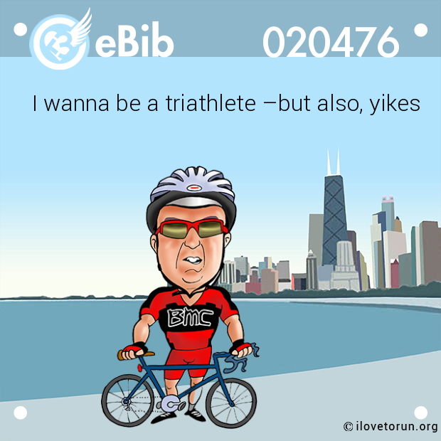 I wanna be a triathlete –but also, yikes