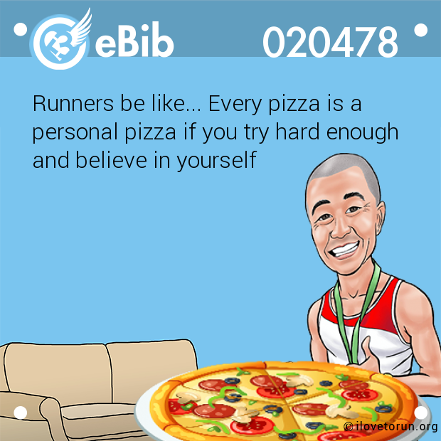 Runners be like... Every pizza is a  personal pizza if you try hard enough  and believe in yourself