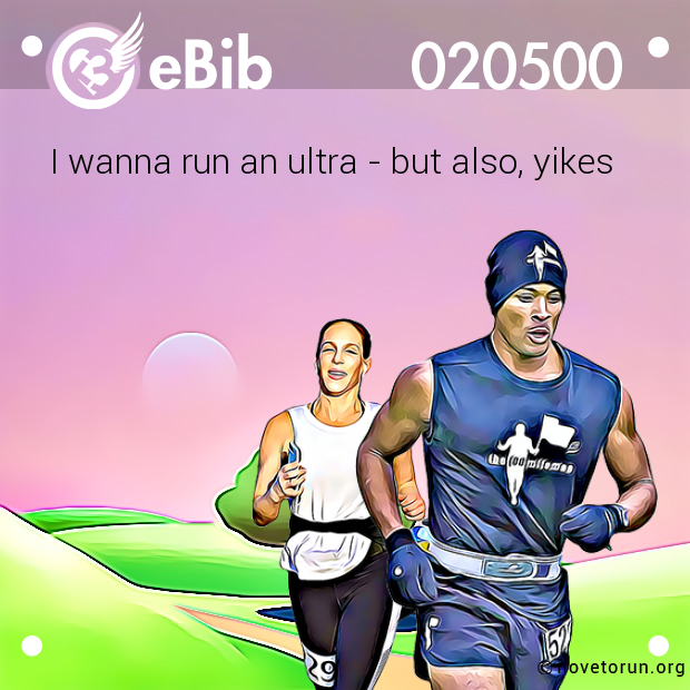 I wanna run an ultra - but also, yikes