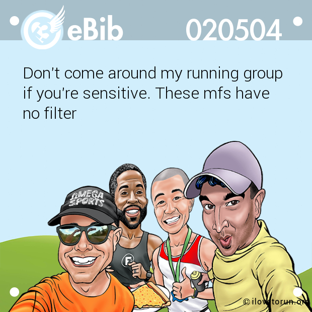 Don't come around my running group if you're sensitive. These mfs have  no filter