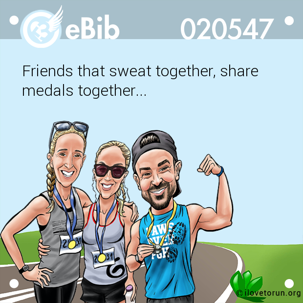 Friends that sweat together, share medals together...