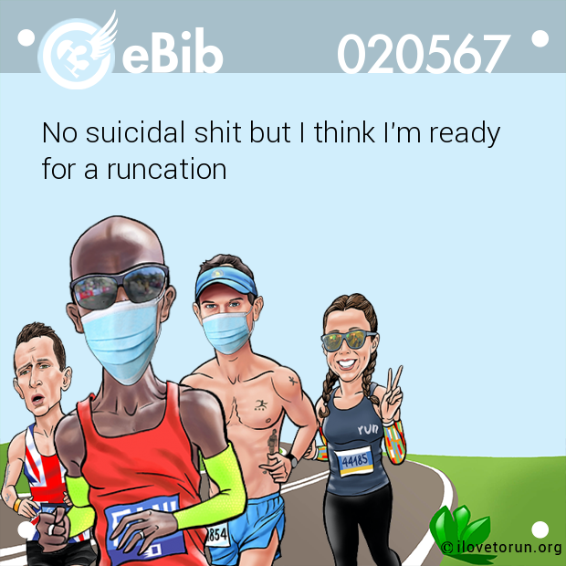 No suicidal shit but I think I'm ready  for a runcation