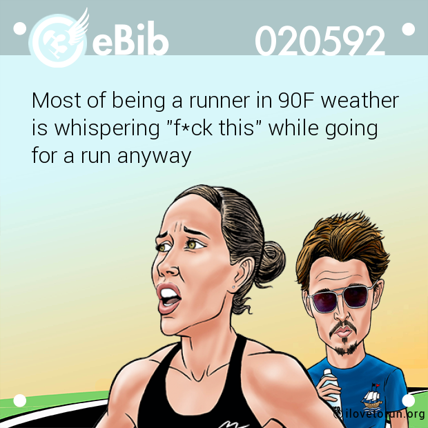"Most of being a runner in 90F weather  is whispering ""f*ck this"" while going for a run anyway"
