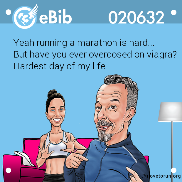 Yeah running a marathon is hard...  But have you ever overdosed on viagra?  Hardest day of my life