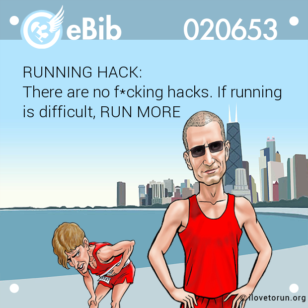 RUNNING HACK: There are no f*cking hacks. If running  is difficult, RUN MORE