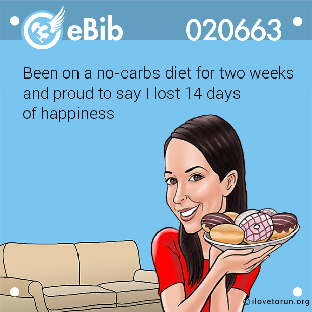 Been on a no-carbs diet for two weeks and proud to say I lost 14 days  of happiness