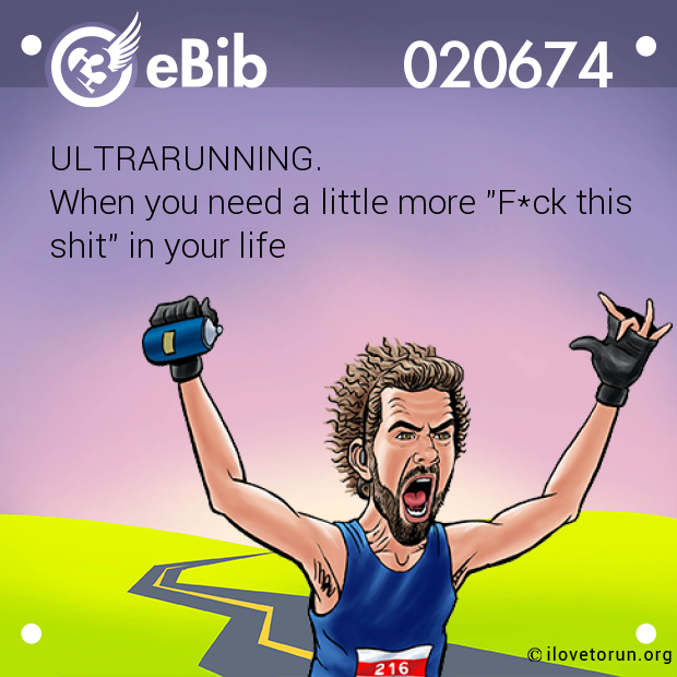 "ULTRARUNNING. When you need a little more ""F*ck this shit"" in your life"