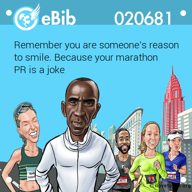 Remember you are someone's reason  to smile. Because your marathon  PR is a joke