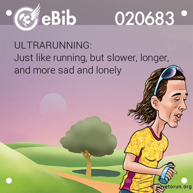 ULTRARUNNING: Just like running, but slower, longer, and more sad and lonely