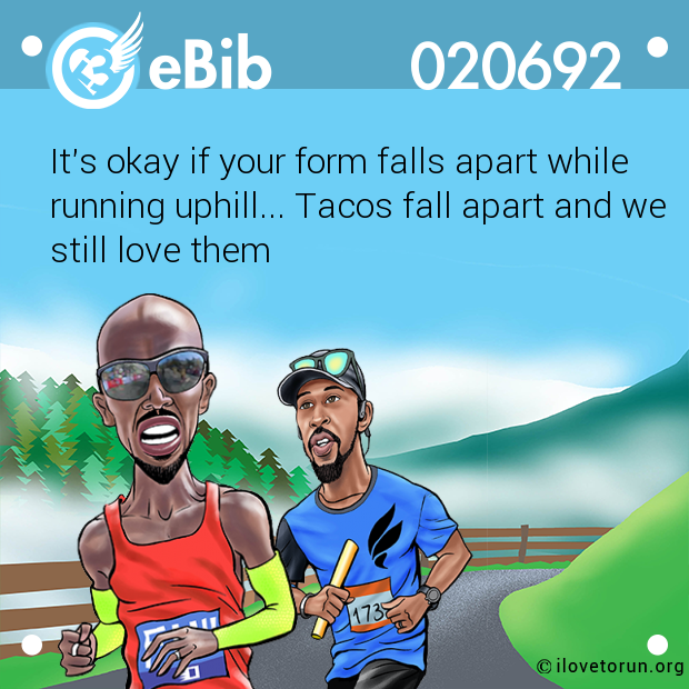 It's okay if your form falls apart while  running uphill... Tacos fall apart and we  still love them