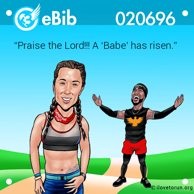 """Praise the Lord!!! A 'Babe' has risen."""