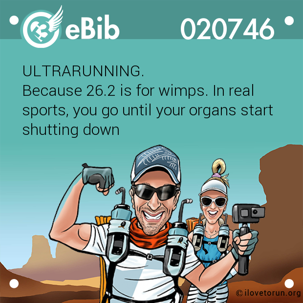 ULTRARUNNING. Because 26.2 is for wimps. In real  sports, you go until your organs start shutting down