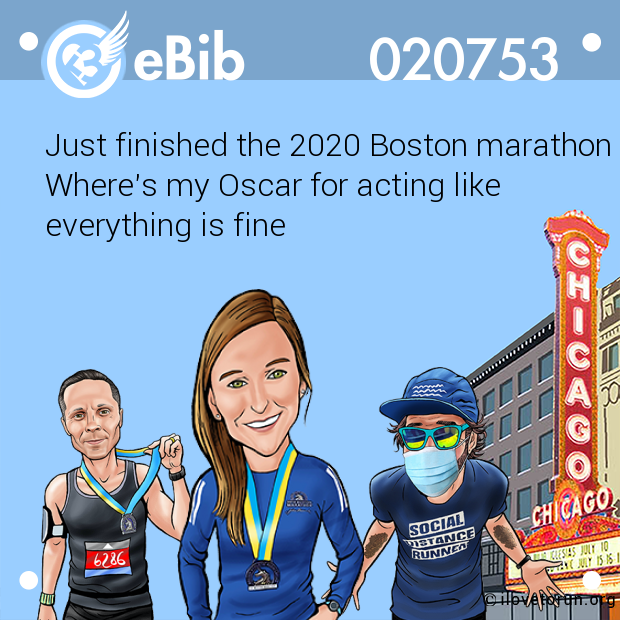 Just finished the 2020 Boston marathon Where's my Oscar for acting like everything is fine