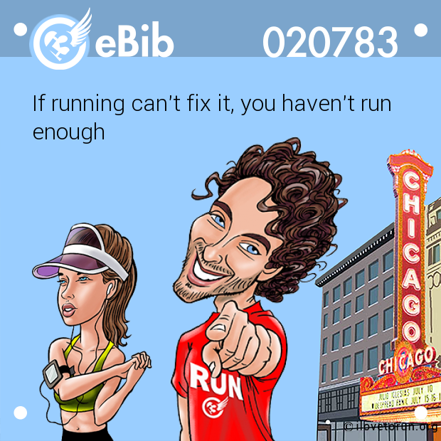 If running can't fix it, you haven't run enough