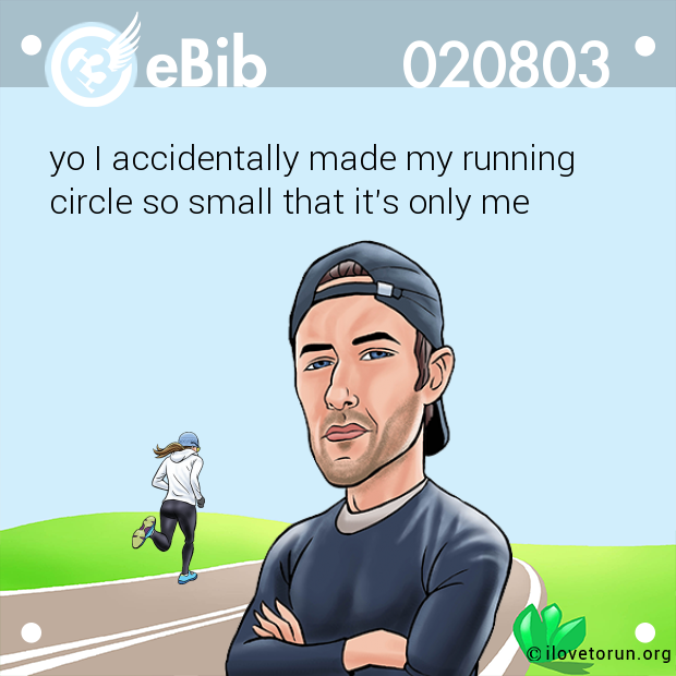 yo I accidentally made my running  circle so small that it's only me