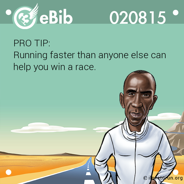 PRO TIP: Running faster than anyone else can  help you win a race.