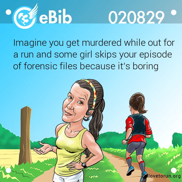 Imagine you get murdered while out for 