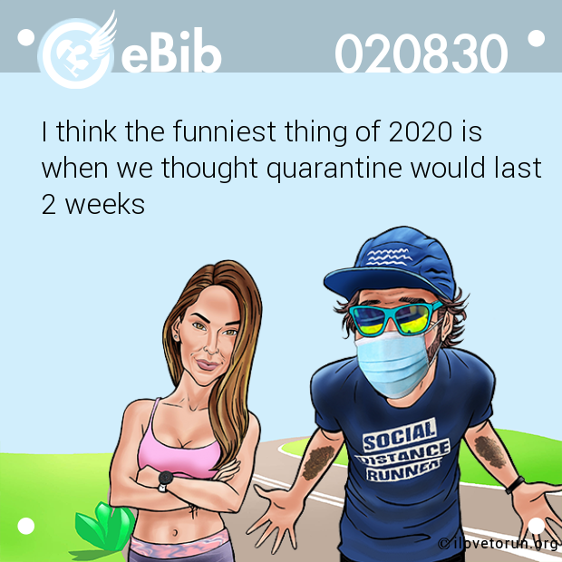 I think the funniest thing of 2020 is  when we thought quarantine would last  2 weeks