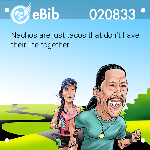 Nachos are just tacos that don't have 