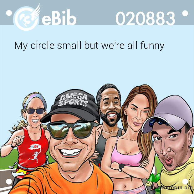My circle small but we're all funny
