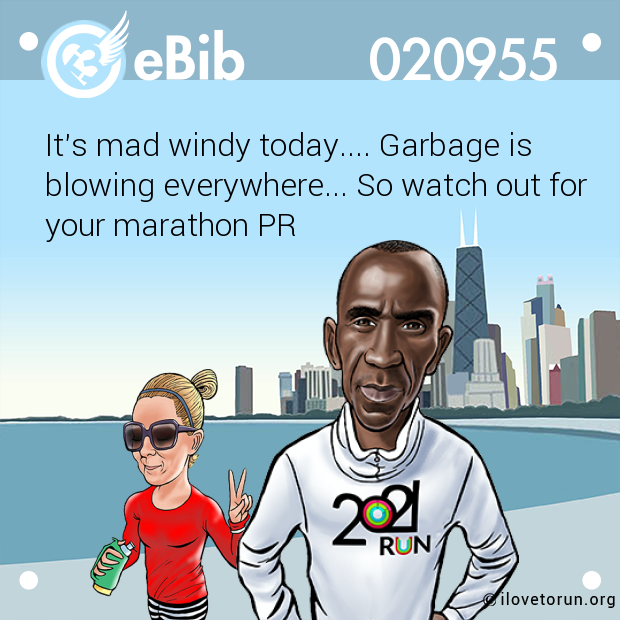 It's mad windy today.... Garbage is  blowing everywhere... So watch out for your marathon PR