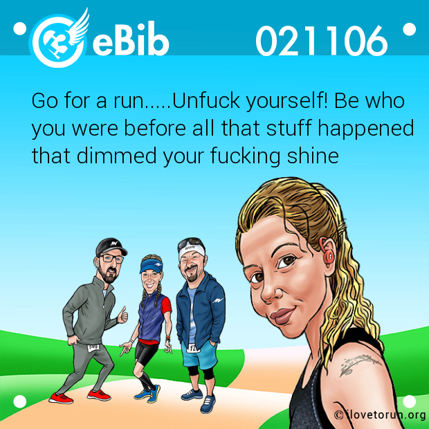 Go for a run.....Unfuck yourself! Be who  you were before all that stuff happened  that dimmed your fucking shine