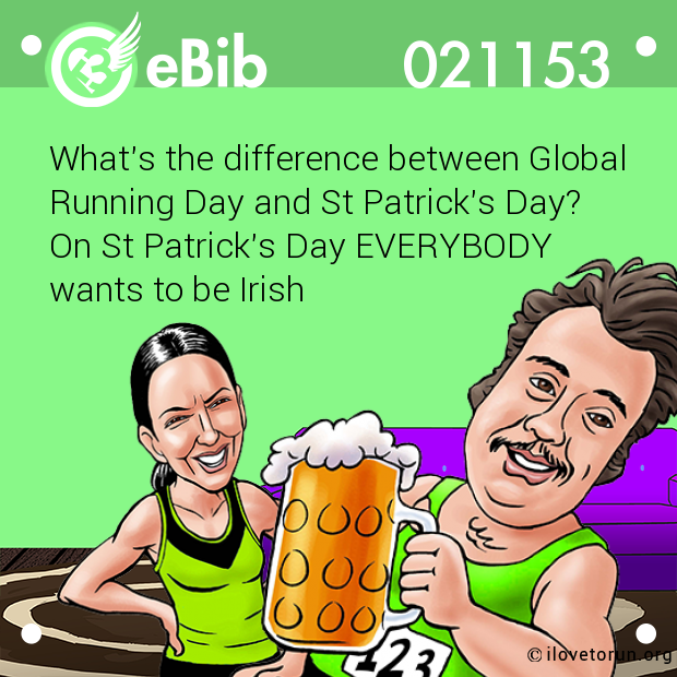What's the difference between Global Running Day and St Patrick's Day?  On St Patrick's Day EVERYBODY  wants to be Irish