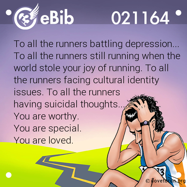 To all the runners battling depression... To all the runners still running when the  world stole your joy of running. To all  the runners facing cultural identity  issues. To all the runners  having suicidal thoughts.... You are worthy....