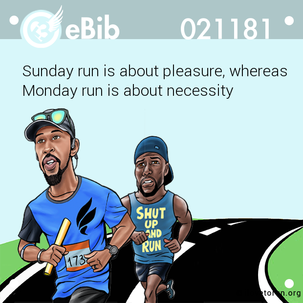 Sunday run is about pleasure, whereas  Monday run is about necessity