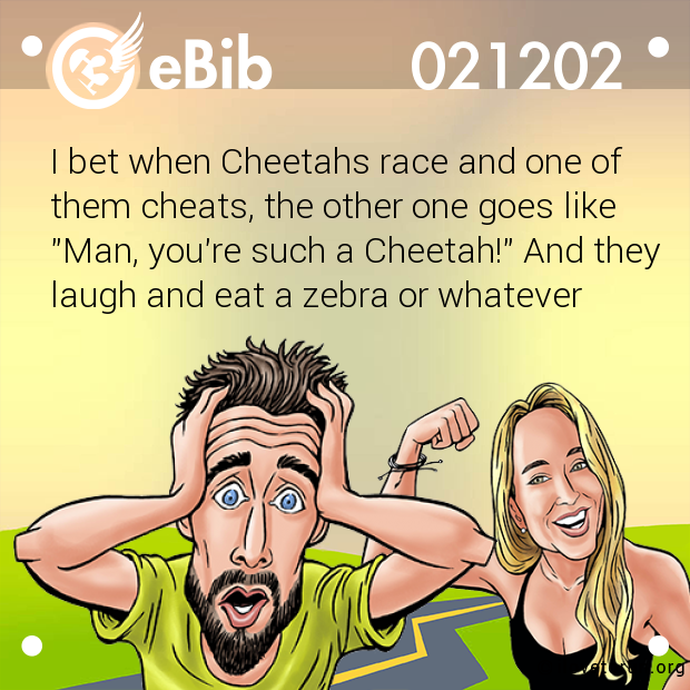 I bet when Cheetahs race and one of 