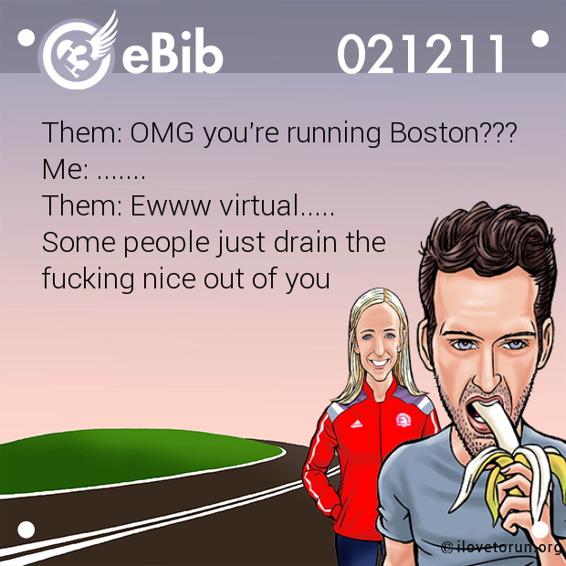 Them: OMG you're running Boston???  Me: ....... Them: Ewww virtual.....  Some people just drain the  fucking nice out of you