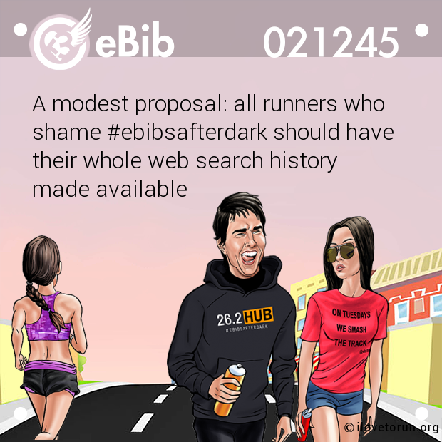 A modest proposal: all runners who  shame #ebibsafterdark should have  their whole web search history  made available