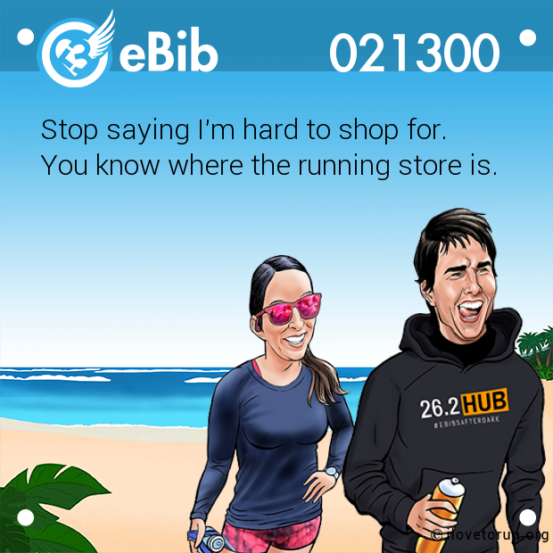 Stop saying I'm hard to shop for.  You know where the running store is.