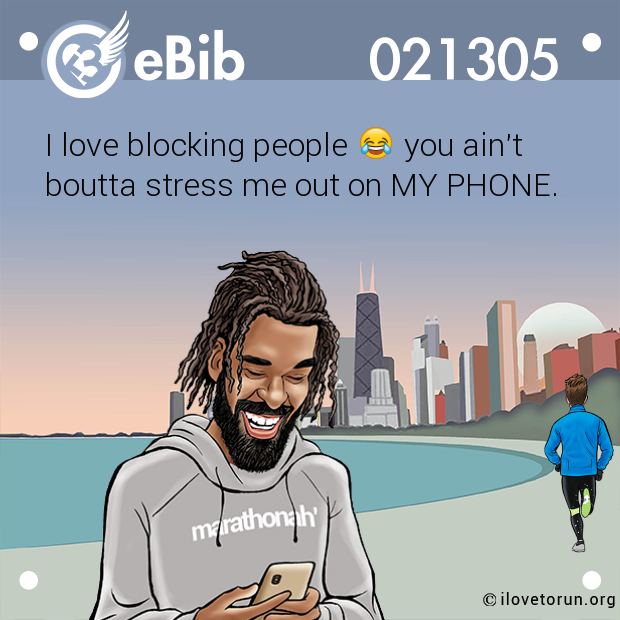 I love blocking people       you ain't boutta stress me out on MY PHONE.
