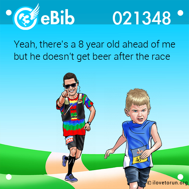 Yeah, there's a 8 year old ahead of me but he doesn't get beer after the race