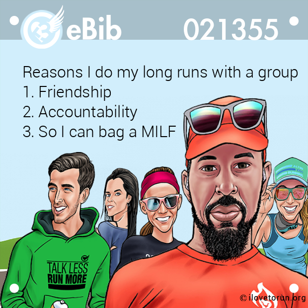 Reasons I do my long runs with a group 1. Friendship  2. Accountability 3. So I can bag a MILF