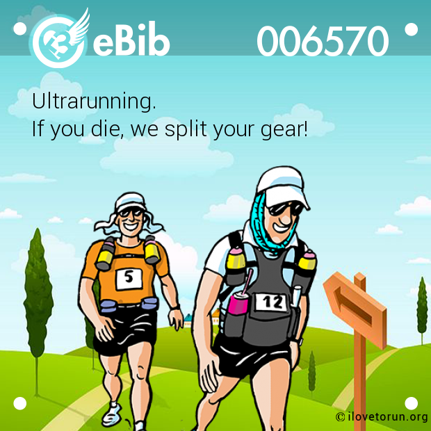 Ultrarunning. If you die, we split your gear!