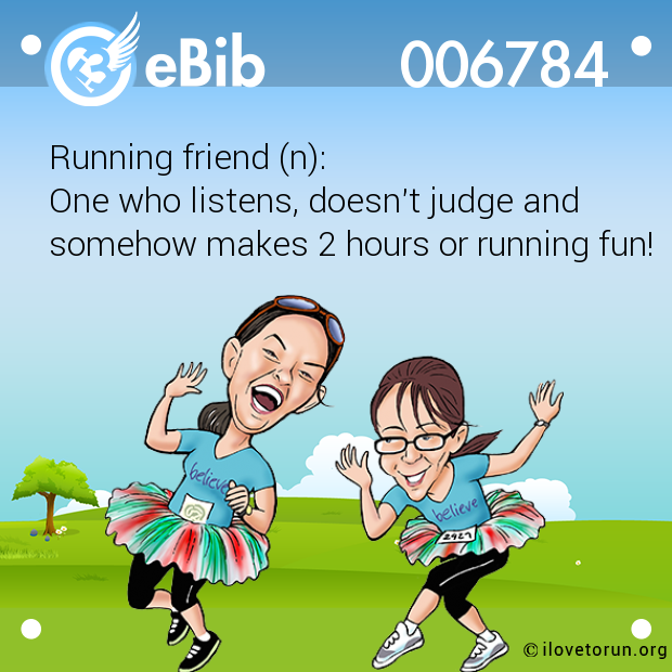 Running friend (n): One who listens, doesn't judge and somehow makes 2 hours or running fun!