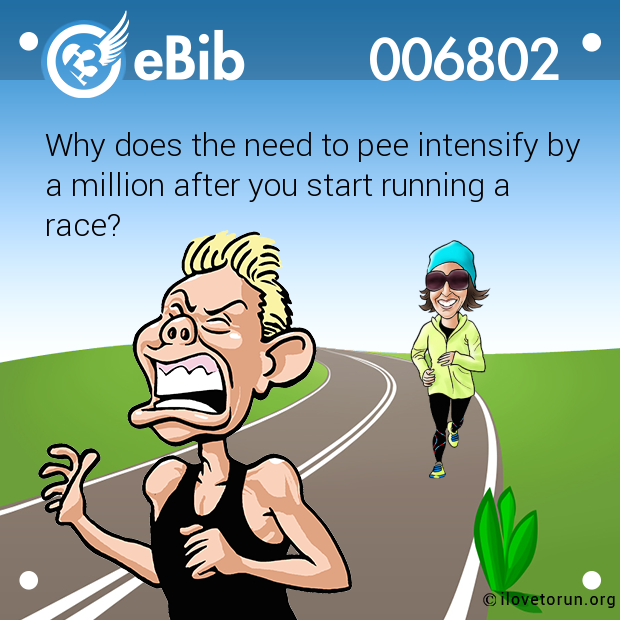Why does the need to pee intensify by  a million after you start running a race?