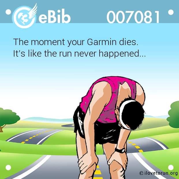 The moment your Garmin dies.  It's like the run never happened...